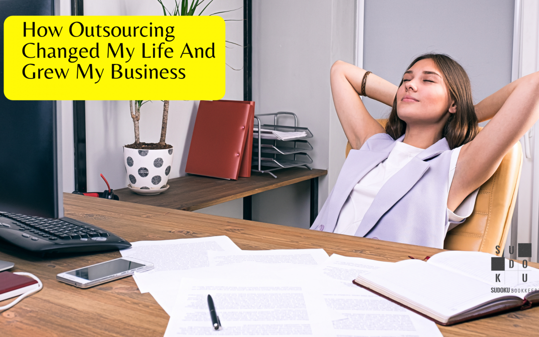 How Outsourcing Changed My Life And Grew My Business – Part 1