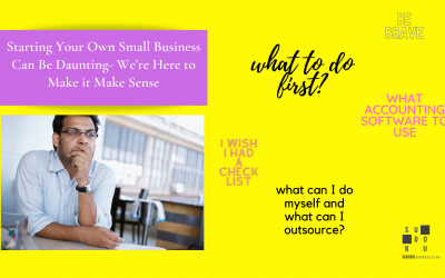 Starting Your Own Small Business Can Be Daunting- We're Here to Make it Make Sense
